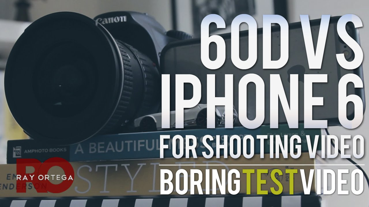 Canon 60D vs iPhone 6 for Video