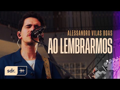 Ao Lembrarmos - Alessandro Vilas Boas | Som Do Reino