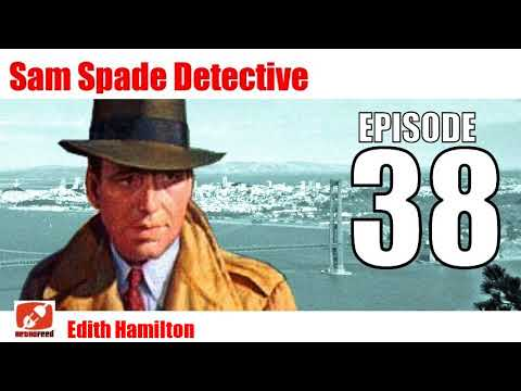 Sam Spade Detective - 38 - Edith Hamilton - Noir Fiction Radio Show Adventures