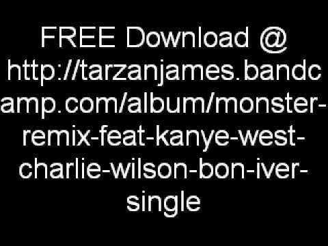 Kanye West  Monster  Remix f Bon Iver, Charlie Wilson, & Tarzan  *FREE DOWNLOAD*