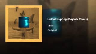 Helbat Kupfing (Boytalk Remix)