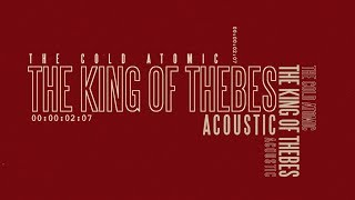 The Cold Atomic - The King of Thebes [acoustic]