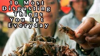 10 Disgusting Foods You May Eat Every Day