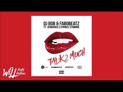DJ Bob & Fabobeatz Feat. Jermanee & Prince Stamina - Talk 2 Much  (Re-Up 2018)
