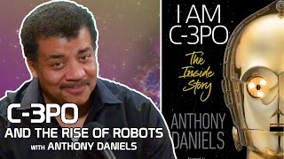 StarTalk Podcast: Neil deGrasse Tyson & Anthony Daniels on C-3PO and the Rise of Robots