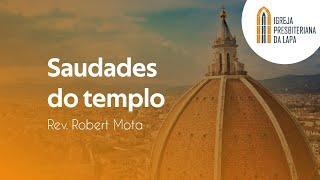 Saudades do templo - Rev. Robert Mota