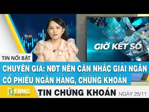 Tin tức Chứng khoán ngày 25/11 | Chuyên gia: NĐT cân nhắc giải ngân CP ngân hàng, chứng khoán | FBNC