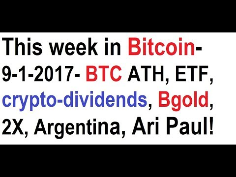 This week in Bitcoin- 9-1-2017- BTC ATH, ETF, crypto-dividends, Bgold, 2X, Ari Paul, Argentina