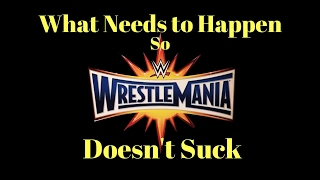 What Needs to Happen at WrestleMania 33