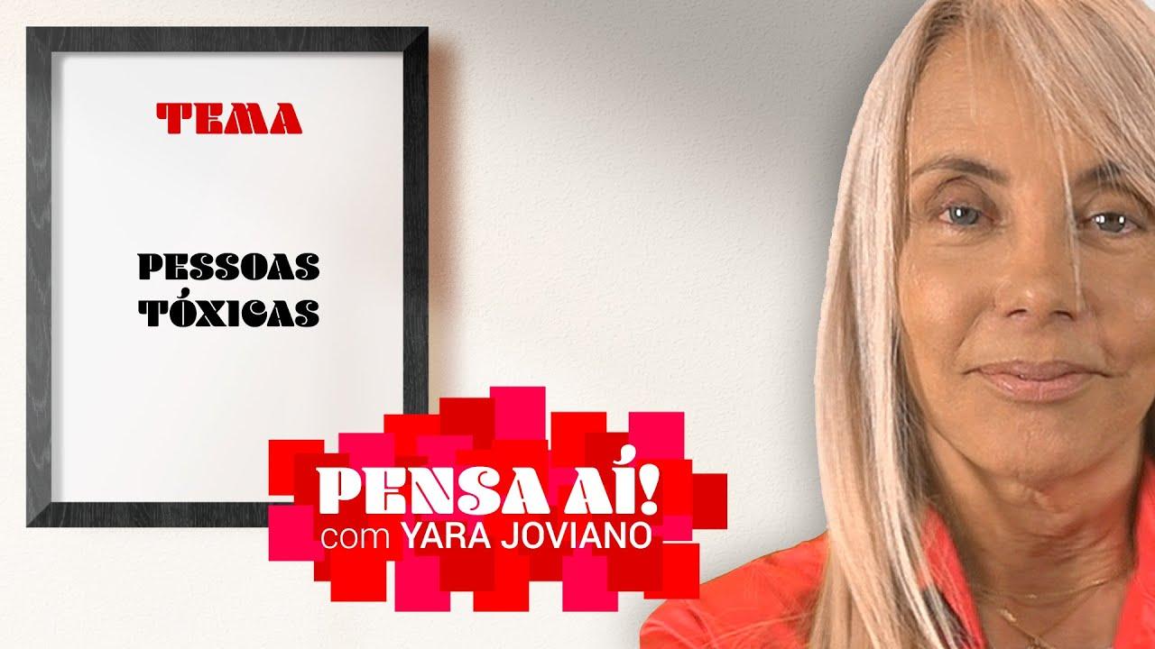 Pensa Aí! com Yara Joviano   Pessoas Tóxicas #82
