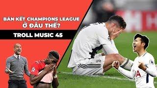 TROLL MUSIC 45 : Bán kết Champions League ở đâu thế | Chế nhà anh ở đâu thế