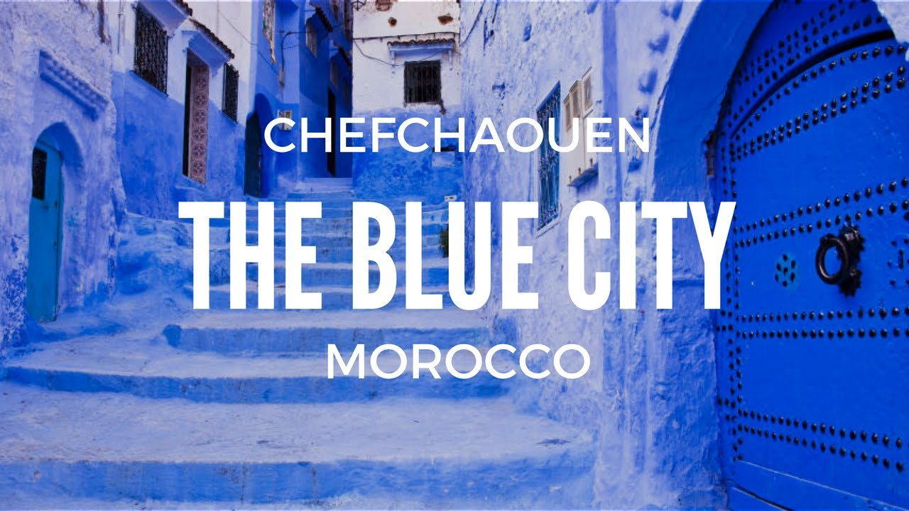 The Quot Blue City Quot Chefchaouen Morocco Youtube