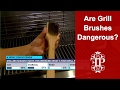 Are Grill Brushes Dangerous?