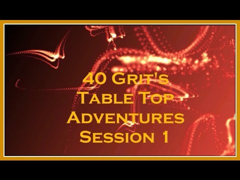 Session One of 40 Grit's Table Top Adventures