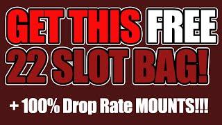 EASY & FREE 22 Slot Bag + 100% Drop Rate Mounts