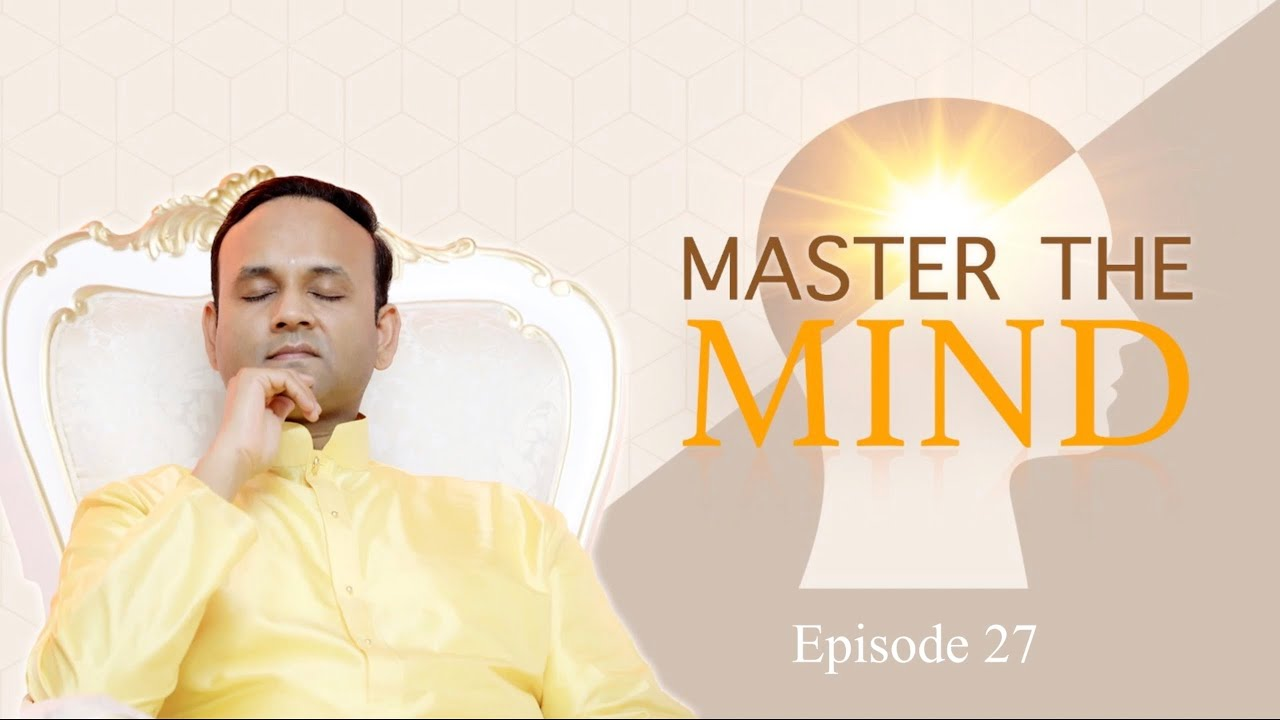 Master the Mind - Episode 27 - Surrender at the feet of Guru