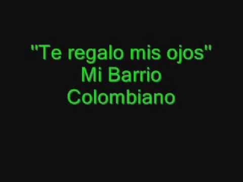 Te regalo mis ojos - Mi Barrio Colombiano