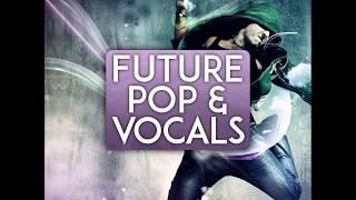 Future Pop & Vocals [Samplepack w/ Acapellas, Kits & Samples]