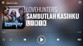 Lovehunters - Sambutlah Kasih [Lirik]