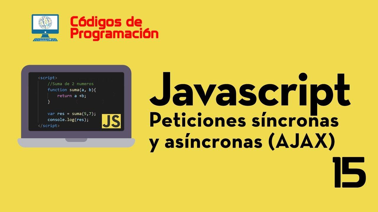 Curso de JS: 15. Peticiones síncronas y asíncronas (AJAX)