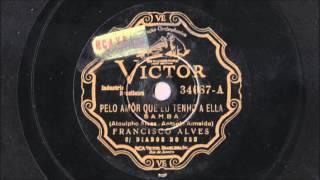 Francisco Alves - Pelo amôr que eu tenho a ela (1930s)
