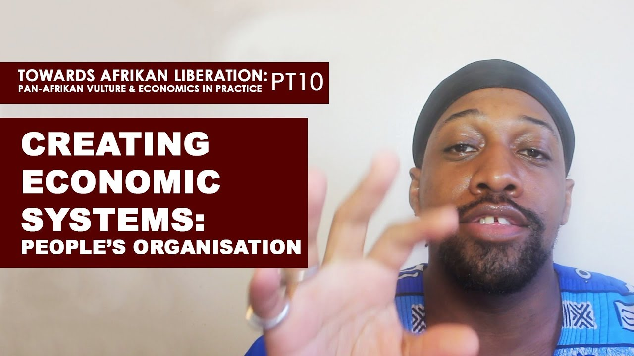 Creating Economic Systems: Peoples Organisation - (Pan-Afrikan Culture & Economics in Practice p