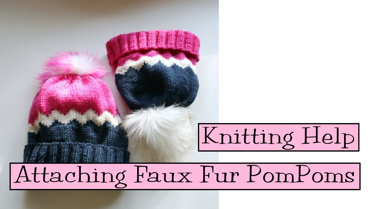 8490d28ad Knitting Help - Attaching Faux Fur PomPoms to Hats