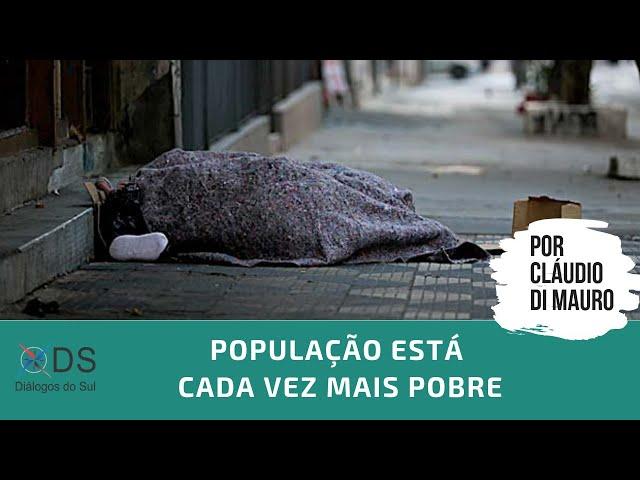 População brasileira está cada vez mais pobre - Por Cláudio di Mauro