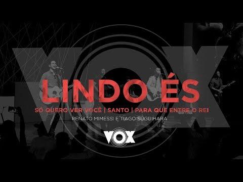 Lindo és | Só Quero Ver Você | Santo | Para Que Entre o Rei | Renato Mimessi e Tiago Suguihara | VOX