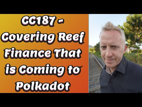 CC187 - Covering Reef Finance That is Coming to Polkadot