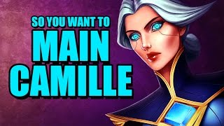 So you want to main Camille