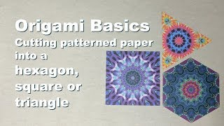 Origami Basics: Cutting a Hexagon/Square/Triangle from Patterned Paper