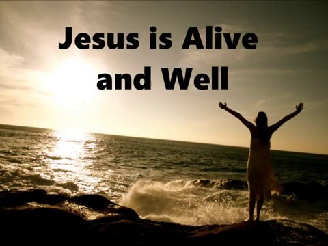Jesus is Alive and Well!