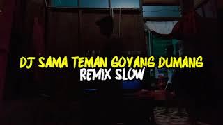 DJ SAMA TEMAN GOYANG DUMANG Full Bass