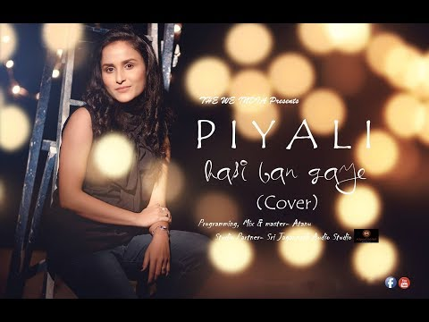 HASI BAN GAYE|Female Cover By PIYALI, Ft. ATANU| Shreya Ghoshal| Humari Adhuri Kahani|