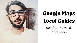 What Is Google Maps Local Guide ? It's Benifits And Perks ..