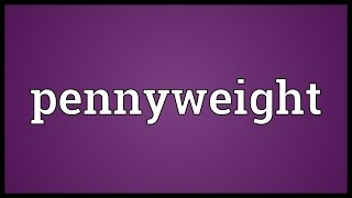 Pennyweight Meaning