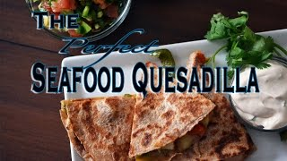 The Perfect Seafood Quesadilla: Tasty Tuesday #11