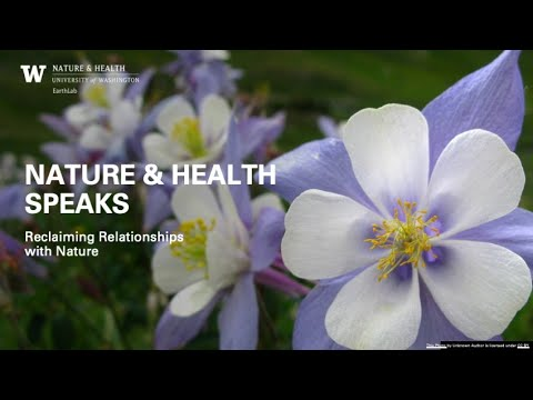 nature-and-health-speaks:-reclaiming-relationships-with-nature