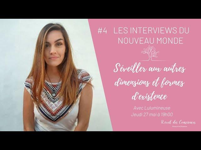 #4 Les interviews du Nouveau Monde  S'éveiller aux autres dimensions avec Lulumineuse