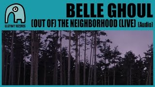 BELLE GHOUL - (Out Of) The Neighborhood (Live at Webster Hall, NYC Dec 30 of 2013) [Audio]