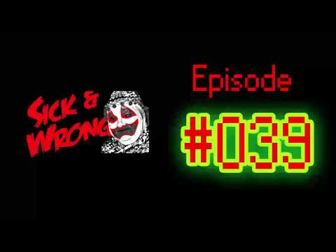 Sick and Wrong Podcast 39