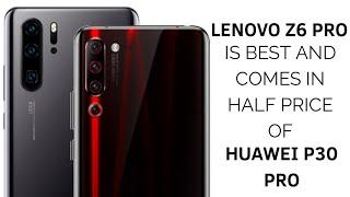 Lenovo Z6 Pro Vs. Huawei P30 Pro : Z6 Pro is better & half price of P30 Pro