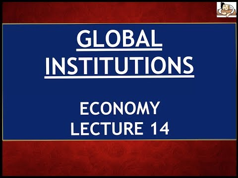 Economy for UPSC - Lecture 14 - Global Institutions