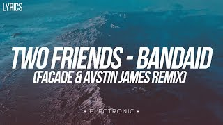 Two Friends - Bandaid (Lyrics) [Facade &amp AVSTIN JAMES Remix]