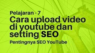Pelajaran 7-Cara upload video di youtube dan setting SEO agar mudah dicari dari youtube