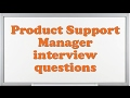 Product Support Manager interview questions