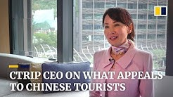 Ctrip CEO Jane Sun on what appeals to Chinese tourists