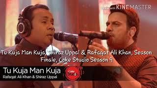 Gambar cover Tu Kuja Man Kuja, Shiraz Uppal & Rafaqat Ali Khan, Season Finale, Coke Studio Season 9