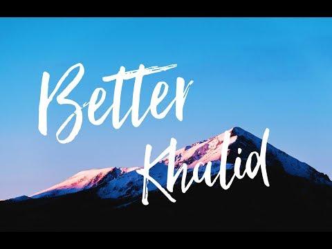 Download Khalid - Better Mp4 baru